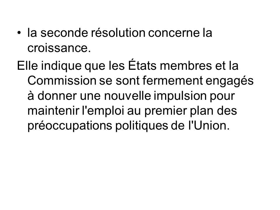 la seconde résolution concerne la croissance. Elle indique que les États membres et la Commission se sont fermement engagés à donner une nouvelle impu