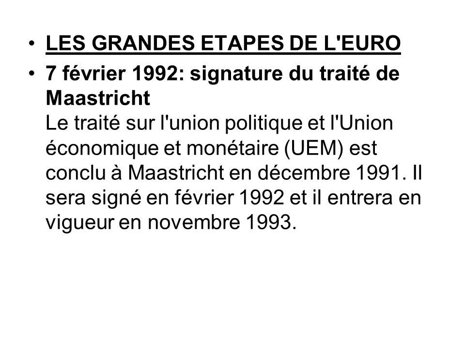 LES GRANDES ETAPES DE L'EURO 7 février 1992: signature du traité de Maastricht Le traité sur l'union politique et l'Union économique et monétaire (UEM
