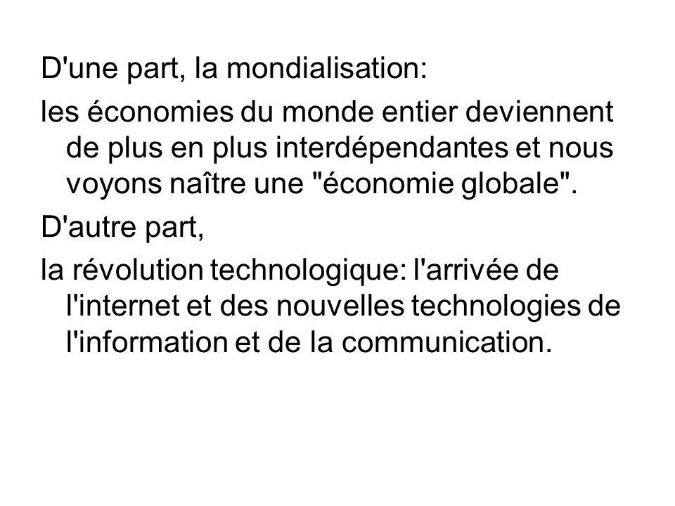 D'une part, la mondialisation: les économies du monde entier deviennent de plus en plus interdépendantes et nous voyons naître une