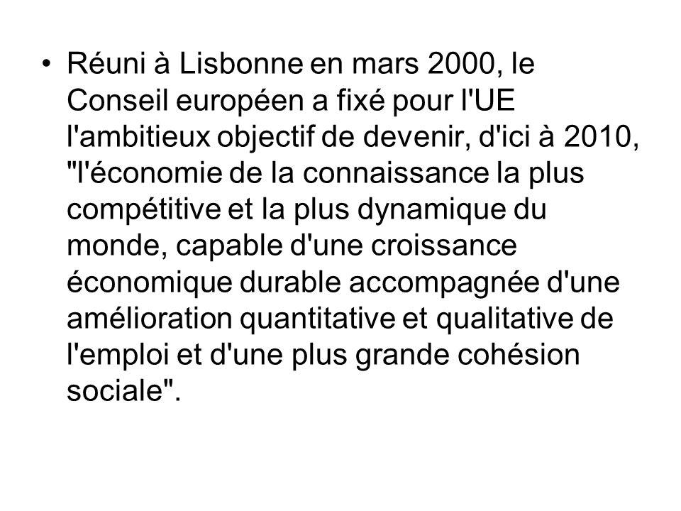 Réuni à Lisbonne en mars 2000, le Conseil européen a fixé pour l'UE l'ambitieux objectif de devenir, d'ici à 2010,
