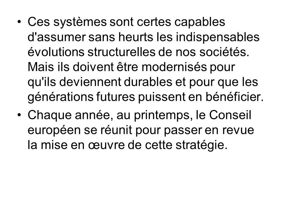 Ces systèmes sont certes capables d'assumer sans heurts les indispensables évolutions structurelles de nos sociétés. Mais ils doivent être modernisés