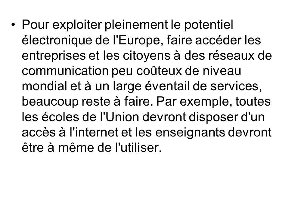 Pour exploiter pleinement le potentiel électronique de l'Europe, faire accéder les entreprises et les citoyens à des réseaux de communication peu coût
