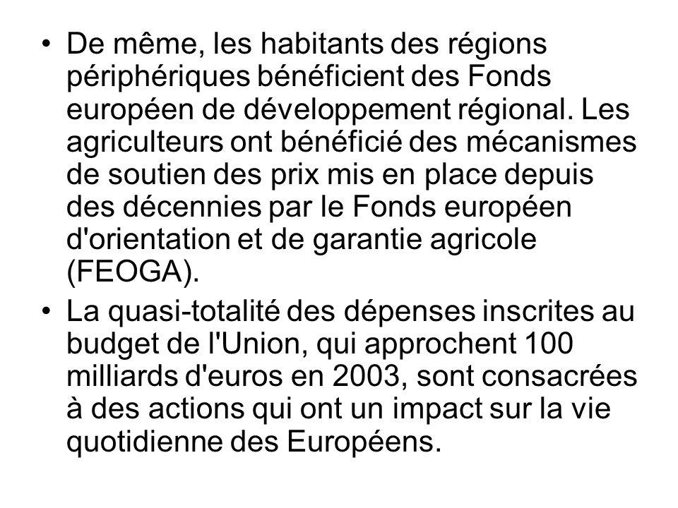 De même, les habitants des régions périphériques bénéficient des Fonds européen de développement régional. Les agriculteurs ont bénéficié des mécanism