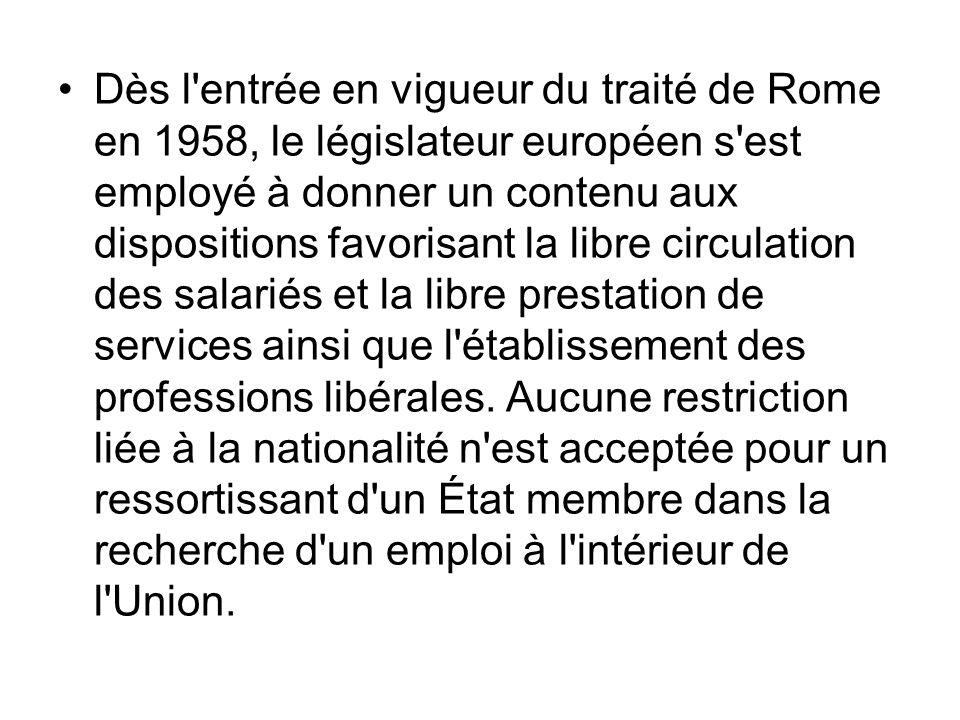Dès l'entrée en vigueur du traité de Rome en 1958, le législateur européen s'est employé à donner un contenu aux dispositions favorisant la libre circ