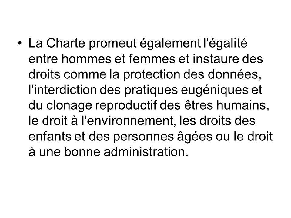 La Charte promeut également l'égalité entre hommes et femmes et instaure des droits comme la protection des données, l'interdiction des pratiques eugé