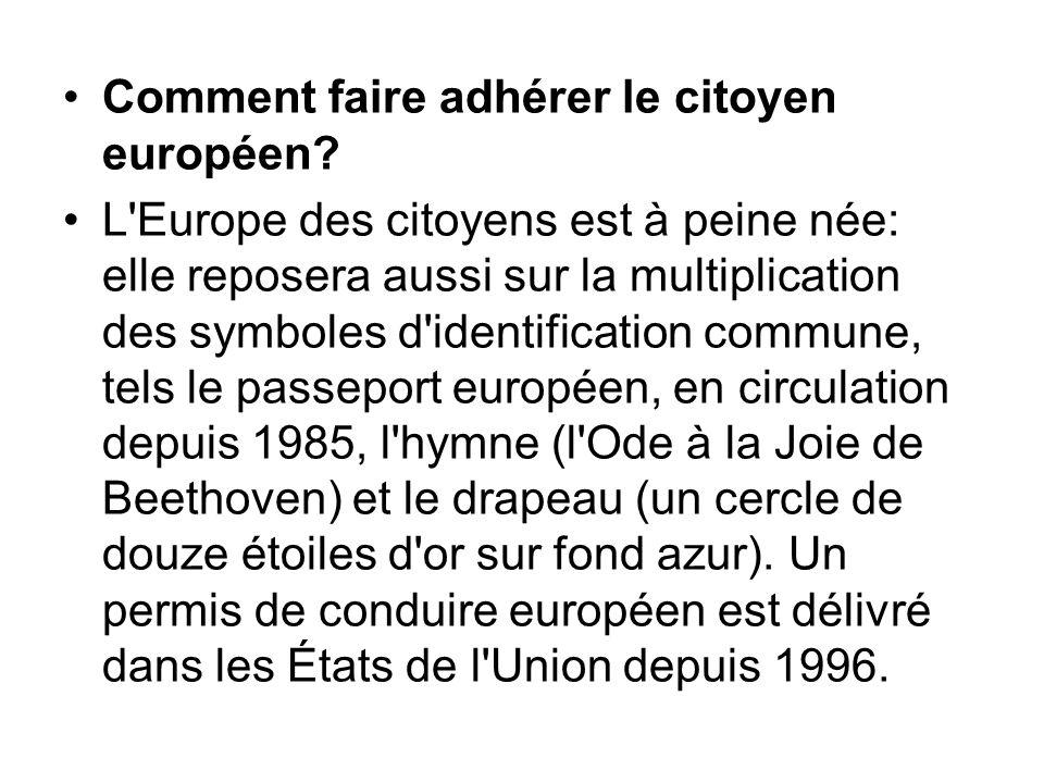 Comment faire adhérer le citoyen européen? L'Europe des citoyens est à peine née: elle reposera aussi sur la multiplication des symboles d'identificat