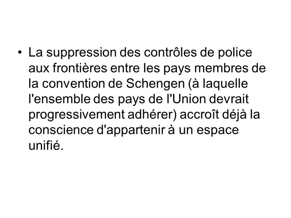 La suppression des contrôles de police aux frontières entre les pays membres de la convention de Schengen (à laquelle l'ensemble des pays de l'Union d