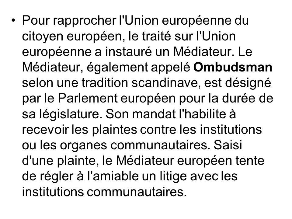 Pour rapprocher l'Union européenne du citoyen européen, le traité sur l'Union européenne a instauré un Médiateur. Le Médiateur, également appelé Ombud