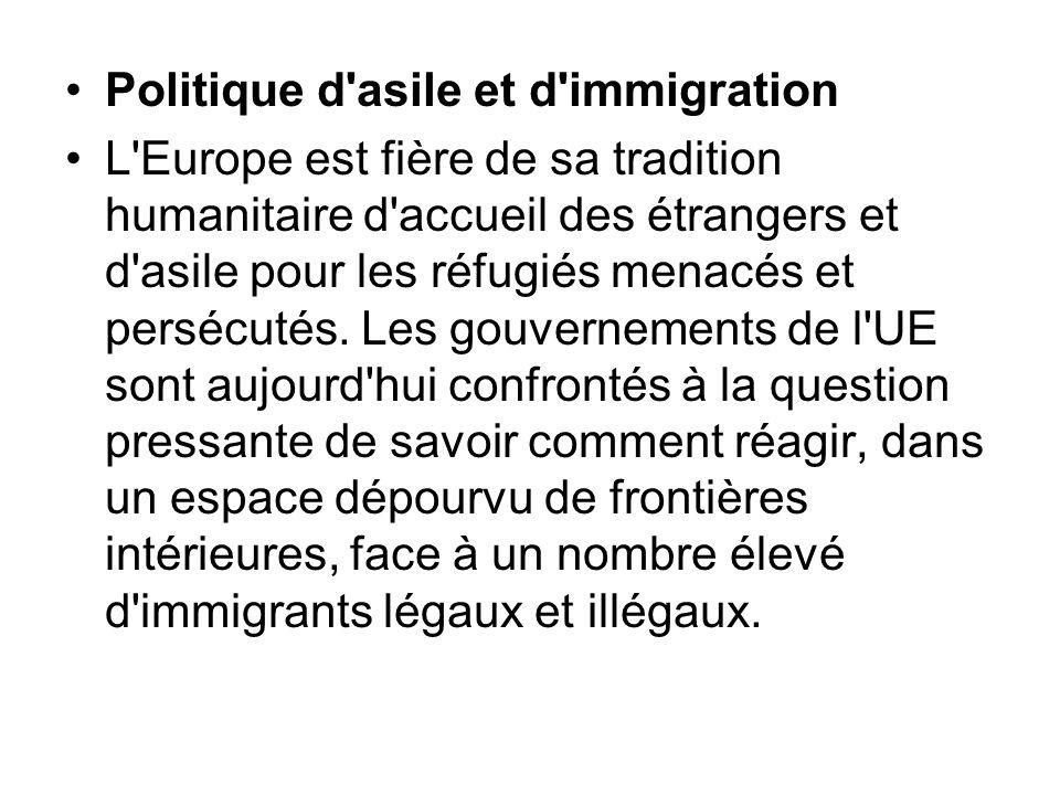 Politique d'asile et d'immigration L'Europe est fière de sa tradition humanitaire d'accueil des étrangers et d'asile pour les réfugiés menacés et pers