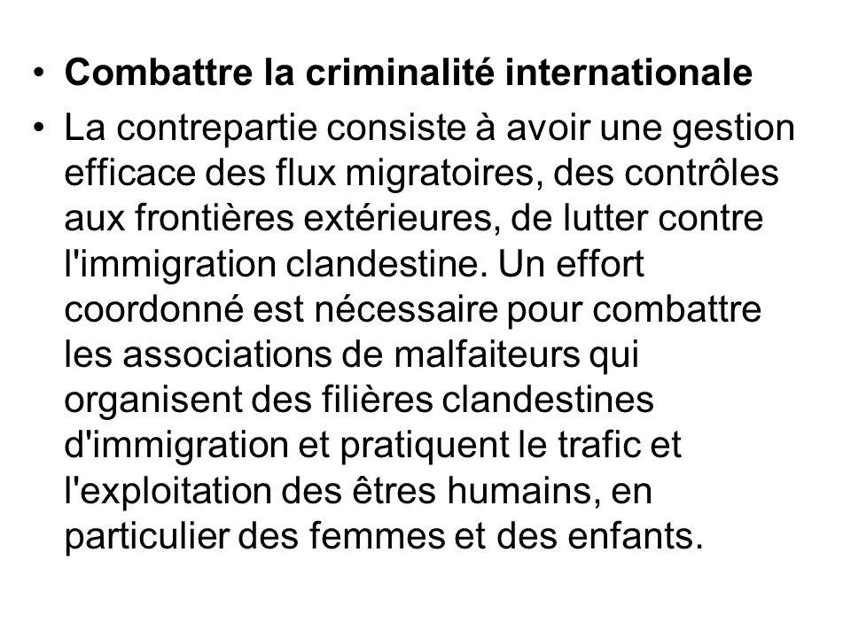 Combattre la criminalité internationale La contrepartie consiste à avoir une gestion efficace des flux migratoires, des contrôles aux frontières extér