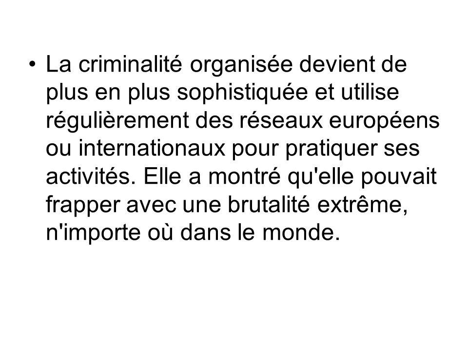 La criminalité organisée devient de plus en plus sophistiquée et utilise régulièrement des réseaux européens ou internationaux pour pratiquer ses acti