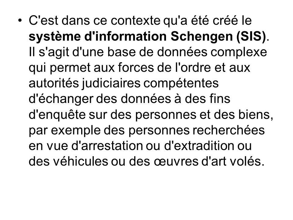 C'est dans ce contexte qu'a été créé le système d'information Schengen (SIS). Il s'agit d'une base de données complexe qui permet aux forces de l'ordr