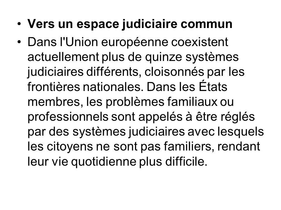 Vers un espace judiciaire commun Dans l'Union européenne coexistent actuellement plus de quinze systèmes judiciaires différents, cloisonnés par les fr