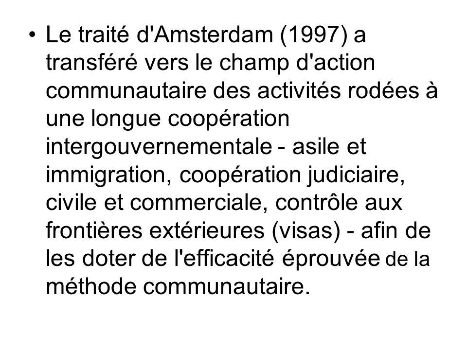 Le traité d'Amsterdam (1997) a transféré vers le champ d'action communautaire des activités rodées à une longue coopération intergouvernementale - asi