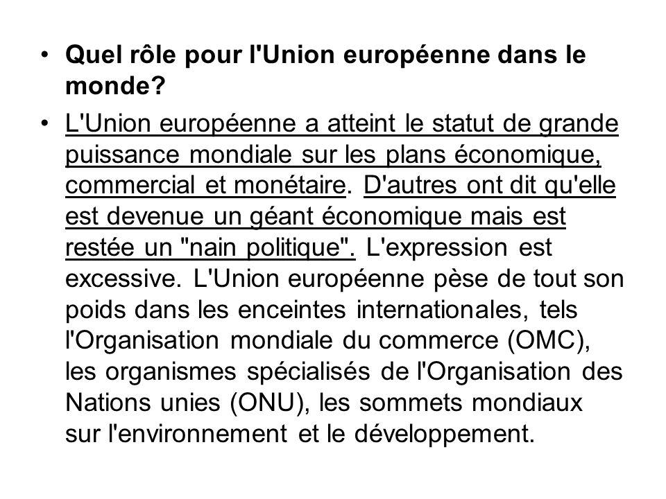 Quel rôle pour l'Union européenne dans le monde? L'Union européenne a atteint le statut de grande puissance mondiale sur les plans économique, commerc