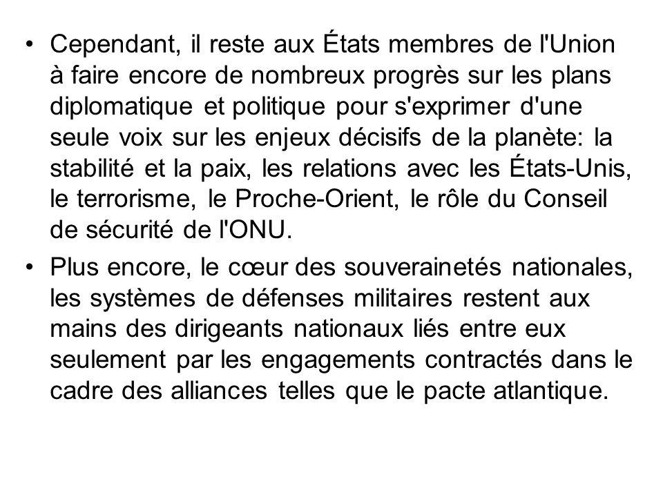 Cependant, il reste aux États membres de l'Union à faire encore de nombreux progrès sur les plans diplomatique et politique pour s'exprimer d'une seul