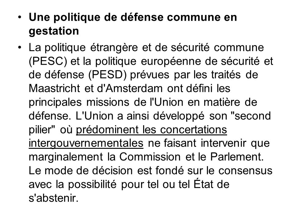 Une politique de défense commune en gestation La politique étrangère et de sécurité commune (PESC) et la politique européenne de sécurité et de défens