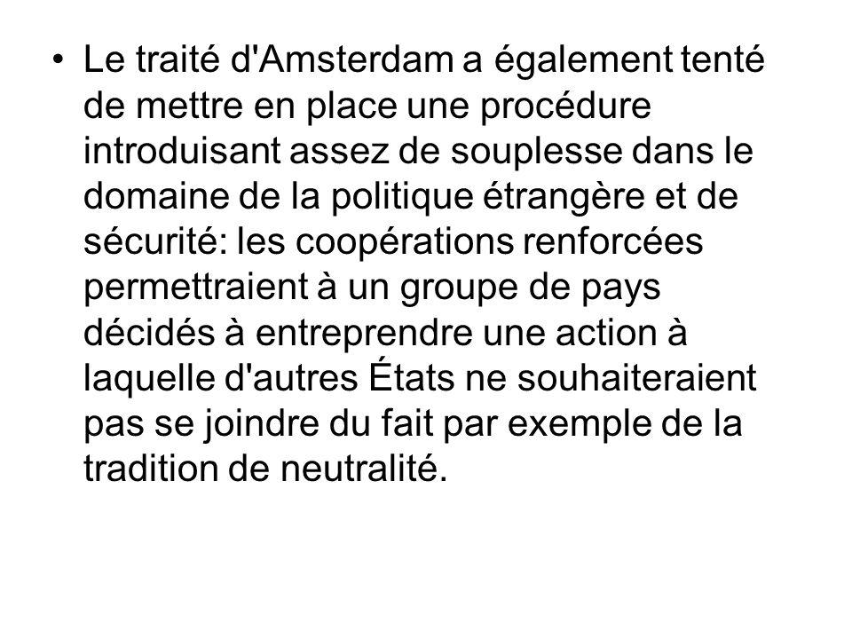 Le traité d'Amsterdam a également tenté de mettre en place une procédure introduisant assez de souplesse dans le domaine de la politique étrangère et