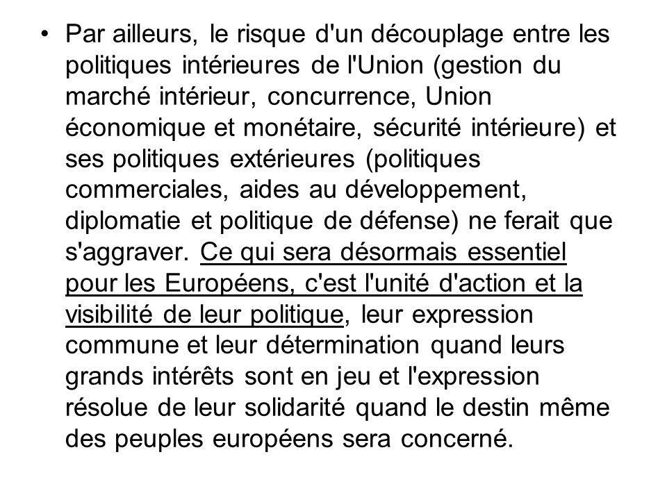Par ailleurs, le risque d'un découplage entre les politiques intérieures de l'Union (gestion du marché intérieur, concurrence, Union économique et mon