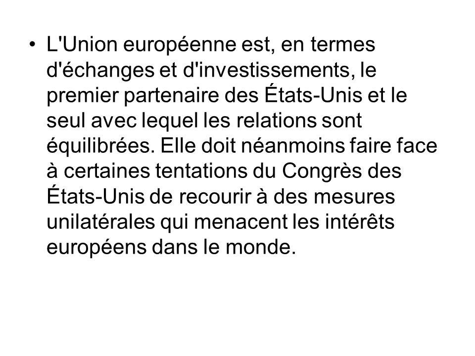 L'Union européenne est, en termes d'échanges et d'investissements, le premier partenaire des États-Unis et le seul avec lequel les relations sont équi