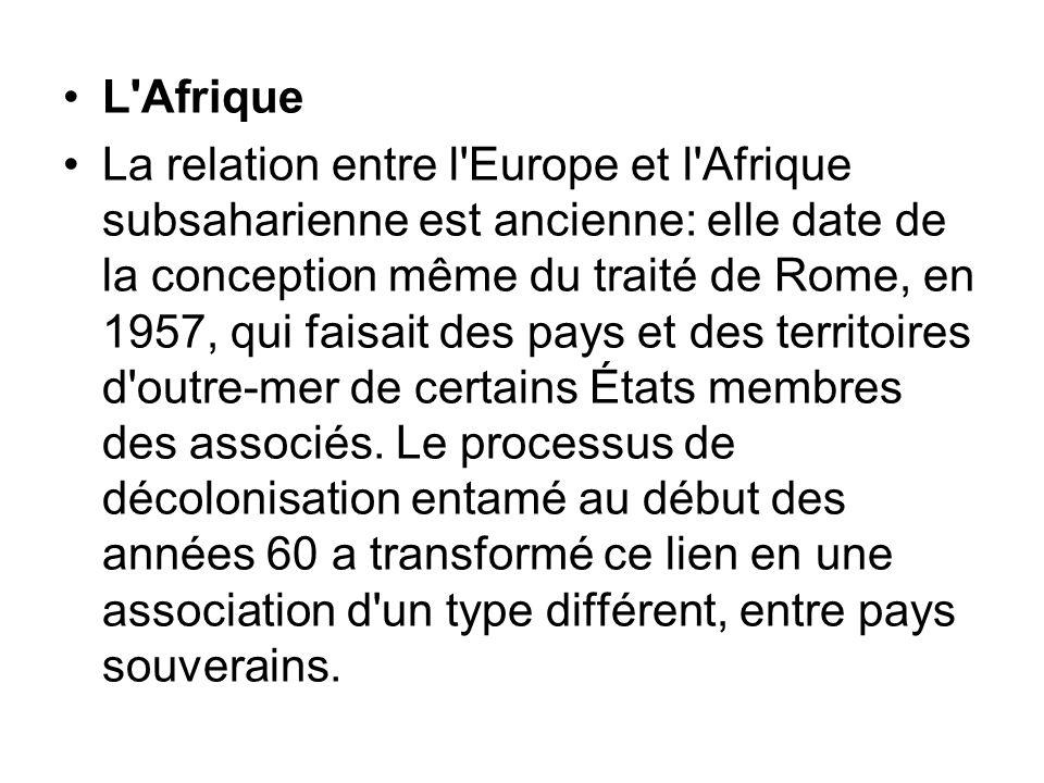 L'Afrique La relation entre l'Europe et l'Afrique subsaharienne est ancienne: elle date de la conception même du traité de Rome, en 1957, qui faisait