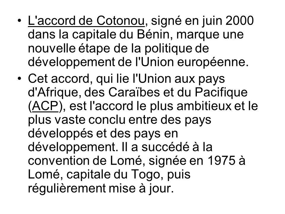 L'accord de Cotonou, signé en juin 2000 dans la capitale du Bénin, marque une nouvelle étape de la politique de développement de l'Union européenne. C