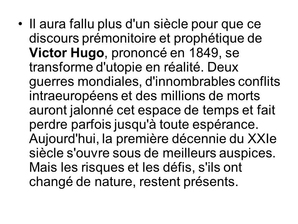 Il aura fallu plus d'un siècle pour que ce discours prémonitoire et prophétique de Victor Hugo, prononcé en 1849, se transforme d'utopie en réalité. D