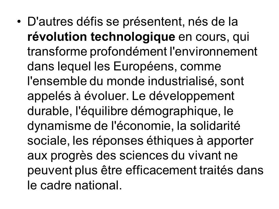D'autres défis se présentent, nés de la révolution technologique en cours, qui transforme profondément l'environnement dans lequel les Européens, comm