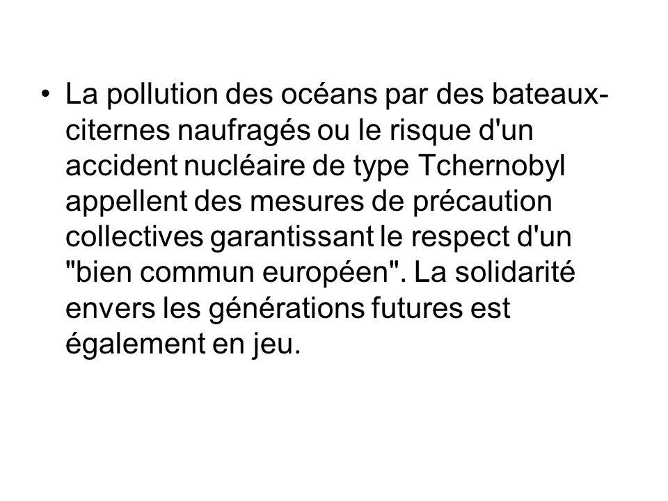 La pollution des océans par des bateaux- citernes naufragés ou le risque d'un accident nucléaire de type Tchernobyl appellent des mesures de précautio