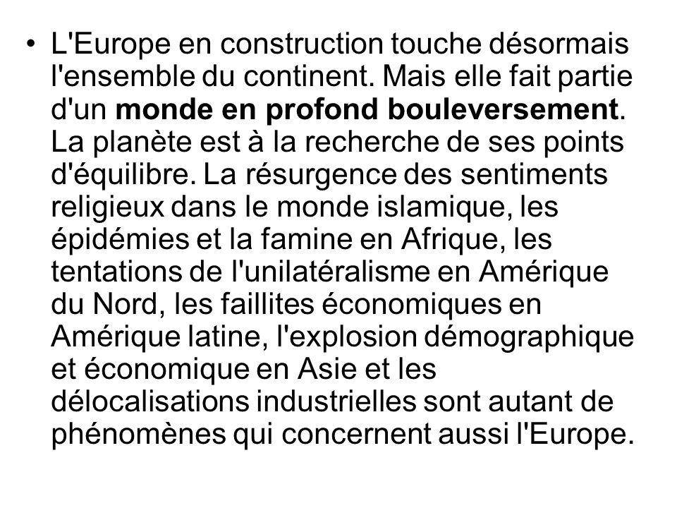 L'Europe en construction touche désormais l'ensemble du continent. Mais elle fait partie d'un monde en profond bouleversement. La planète est à la rec