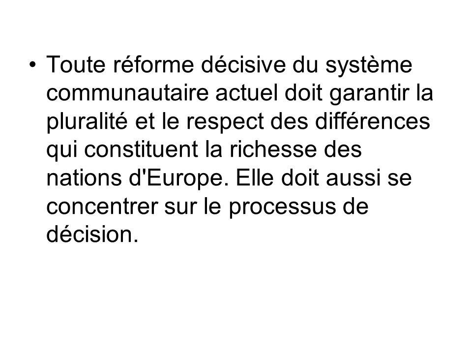 Toute réforme décisive du système communautaire actuel doit garantir la pluralité et le respect des différences qui constituent la richesse des nation