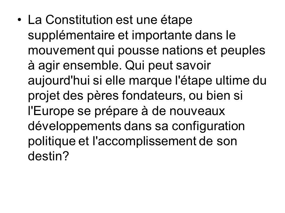 La Constitution est une étape supplémentaire et importante dans le mouvement qui pousse nations et peuples à agir ensemble. Qui peut savoir aujourd'hu