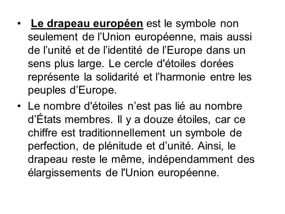 Le drapeau européen est le symbole non seulement de lUnion européenne, mais aussi de lunité et de lidentité de lEurope dans un sens plus large. Le cer