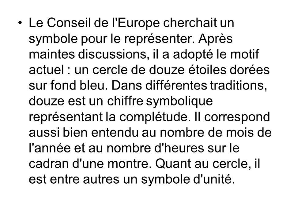 Le Conseil de l'Europe cherchait un symbole pour le représenter. Après maintes discussions, il a adopté le motif actuel : un cercle de douze étoiles d
