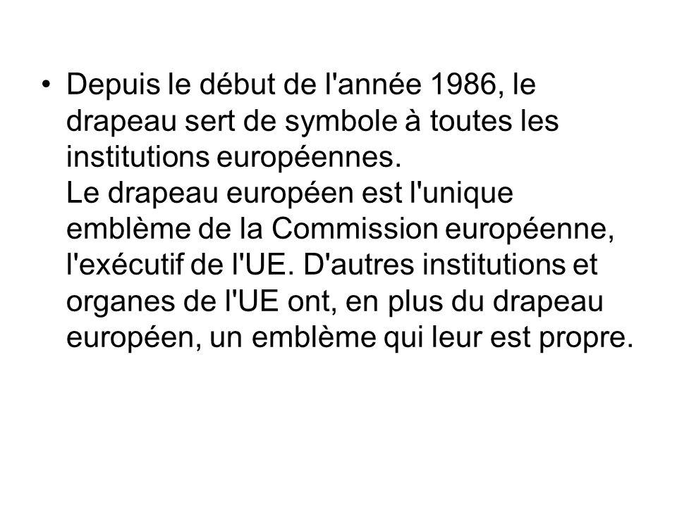Depuis le début de l'année 1986, le drapeau sert de symbole à toutes les institutions européennes. Le drapeau européen est l'unique emblème de la Comm