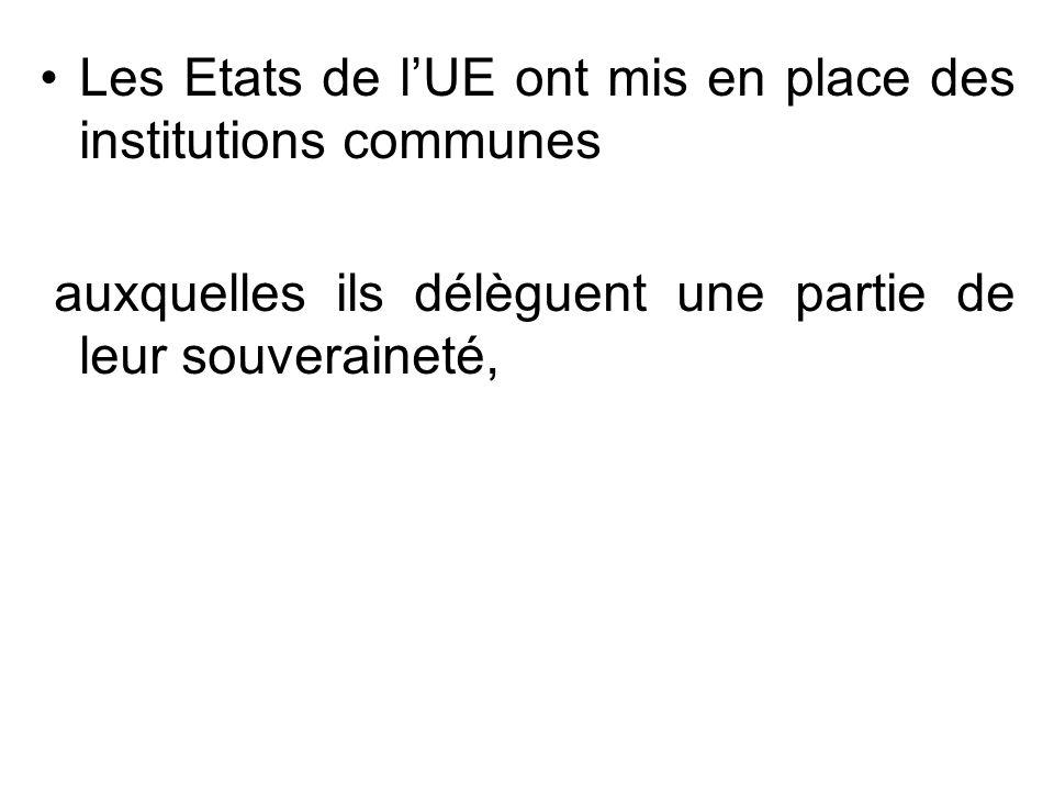 Les Etats de lUE ont mis en place des institutions communes auxquelles ils délèguent une partie de leur souveraineté,