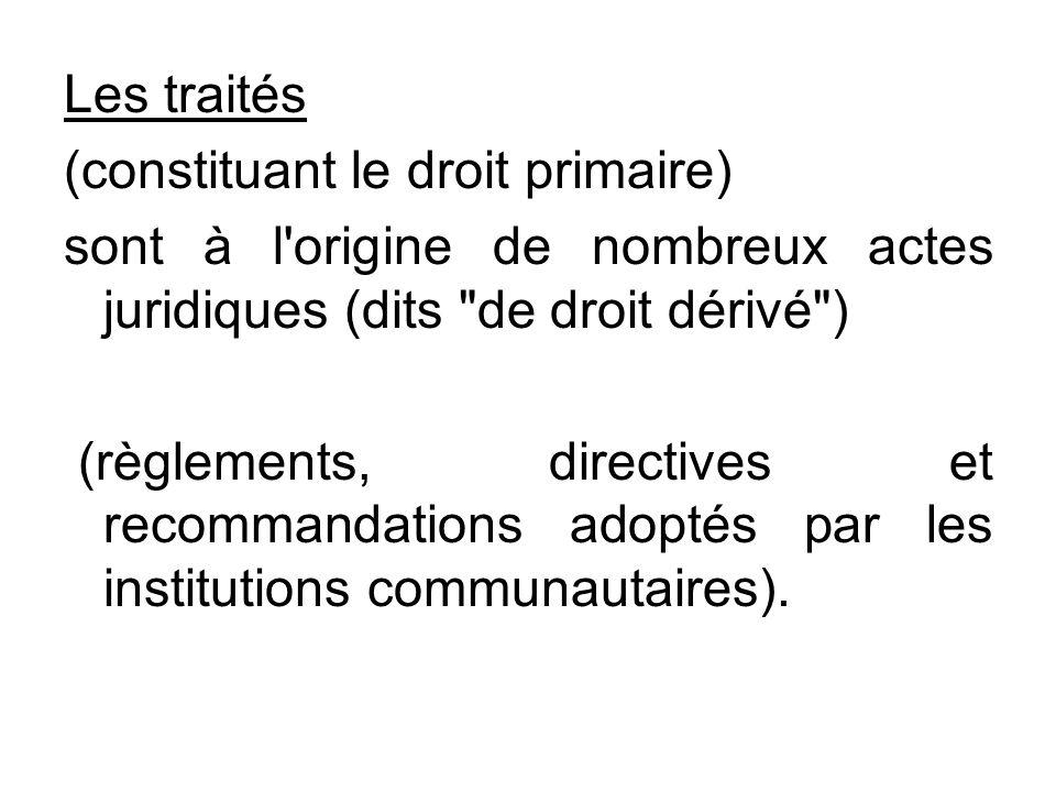 Les traités (constituant le droit primaire) sont à l'origine de nombreux actes juridiques (dits