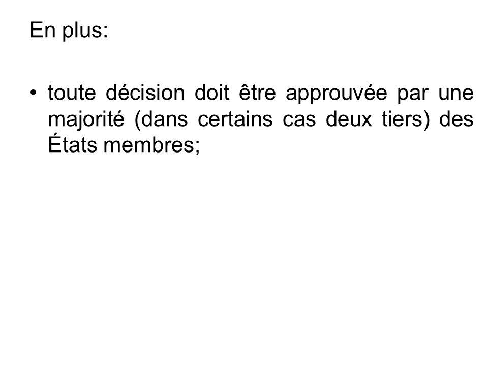 En plus: toute décision doit être approuvée par une majorité (dans certains cas deux tiers) des États membres;