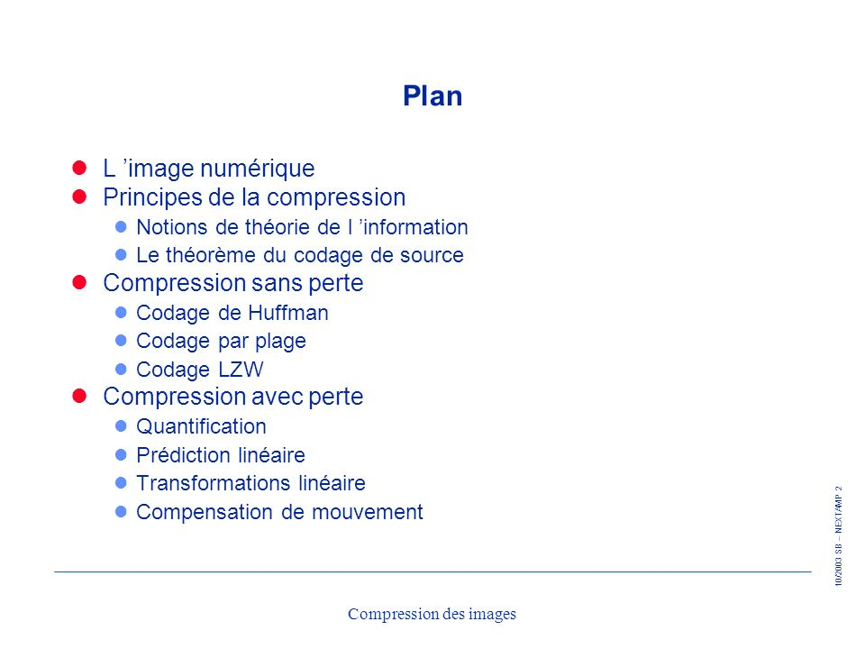 10/2003 SB – NEXTAMP 43 Compression des images LZW : exemple A coder : 1 0 0 0 1 1 0 1 1 Table de traduction code 0001 0000 0011