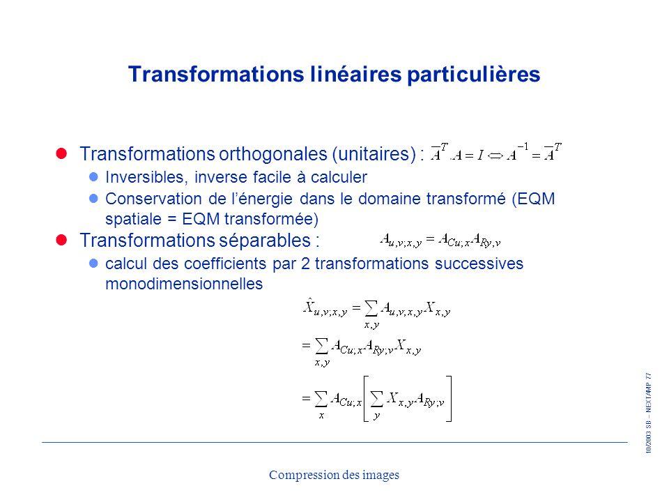 10/2003 SB – NEXTAMP 77 Compression des images Transformations linéaires particulières Transformations orthogonales (unitaires) : l Inversibles, inver