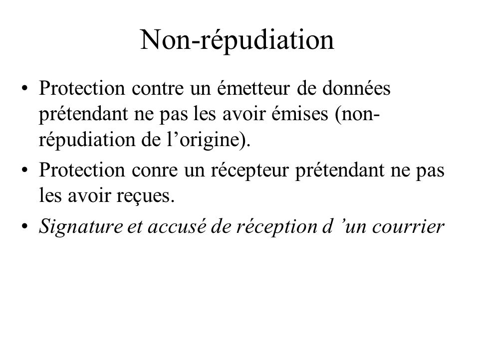 Non-répudiation Protection contre un émetteur de données prétendant ne pas les avoir émises (non- répudiation de lorigine). Protection conre un récept
