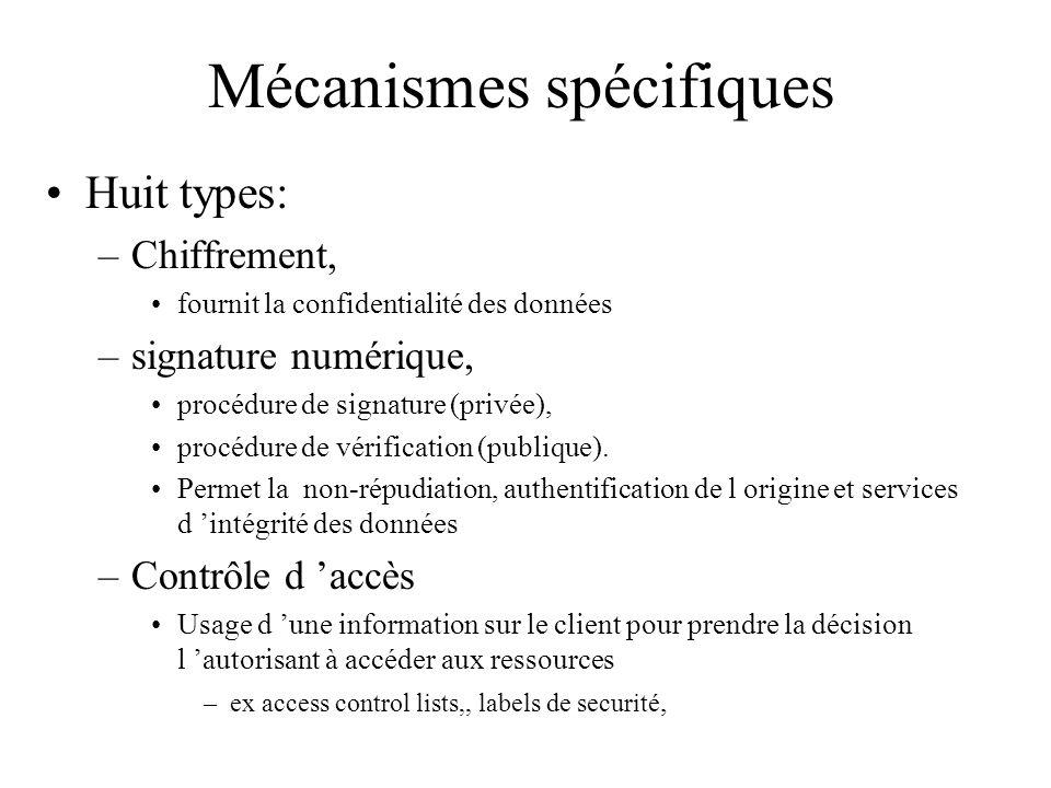 Mécanismes spécifiques Huit types: –Chiffrement, fournit la confidentialité des données –signature numérique, procédure de signature (privée), procédu