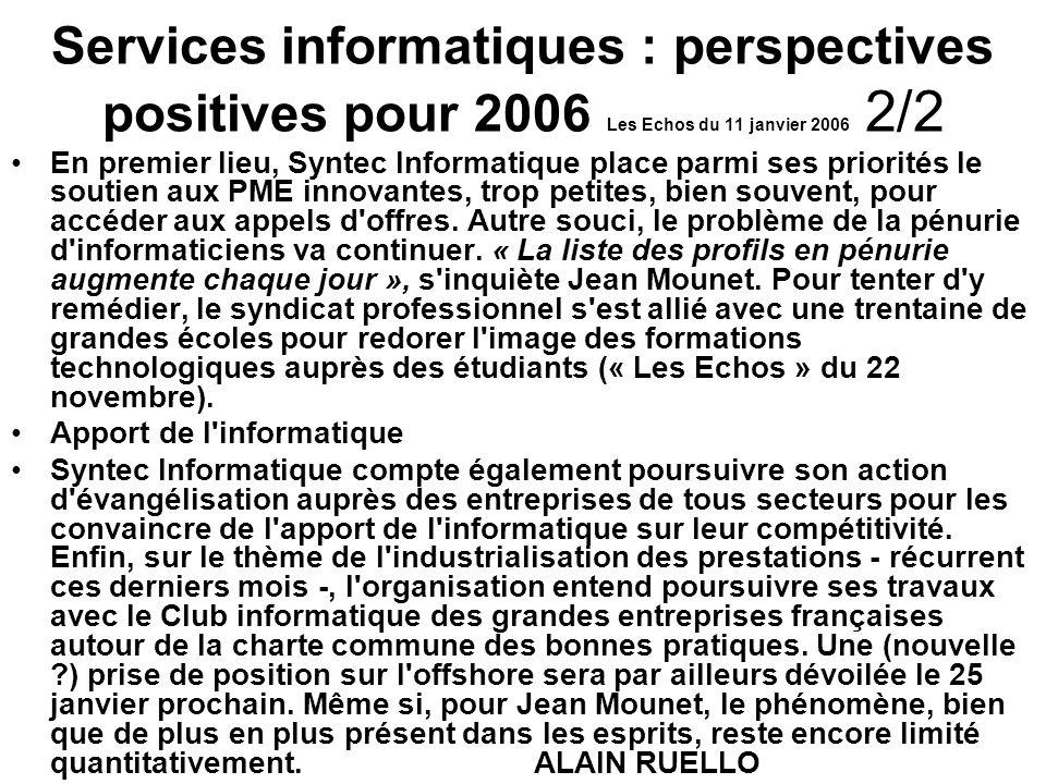 Services informatiques : perspectives positives pour 2006 Les Echos du 11 janvier 2006 2/2 En premier lieu, Syntec Informatique place parmi ses priorités le soutien aux PME innovantes, trop petites, bien souvent, pour accéder aux appels d offres.