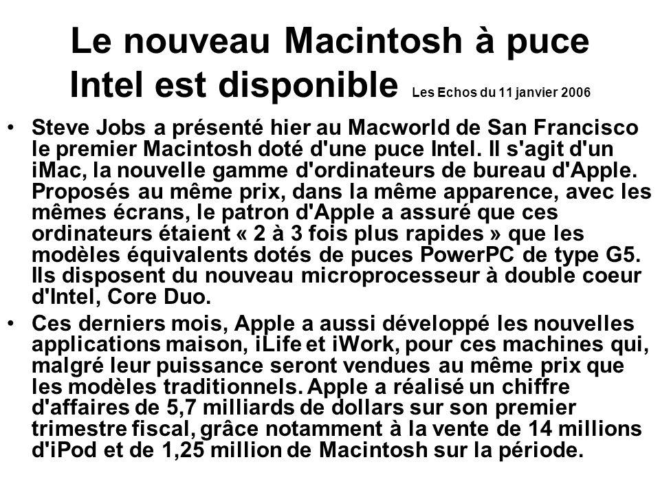 Le nouveau Macintosh à puce Intel est disponible Les Echos du 11 janvier 2006 Steve Jobs a présenté hier au Macworld de San Francisco le premier Macintosh doté d une puce Intel.