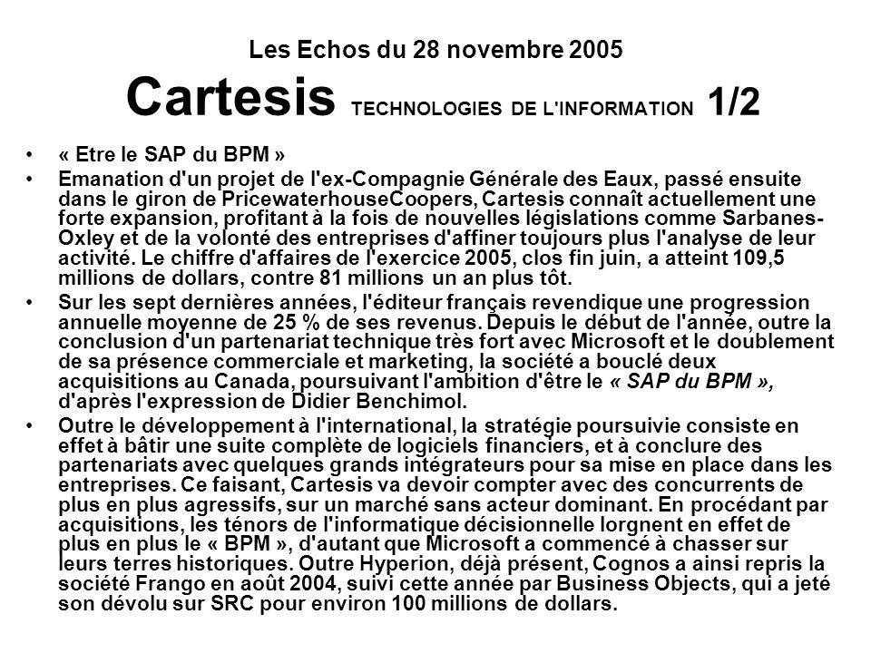 Les Echos du 28 novembre 2005 Cartesis TECHNOLOGIES DE L'INFORMATION 1/2 « Etre le SAP du BPM » Emanation d'un projet de l'ex-Compagnie Générale des E
