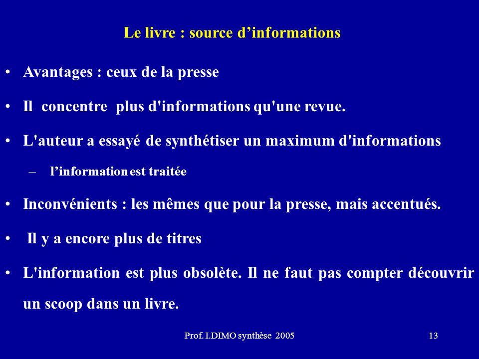 Prof. I.DIMO synthèse 200513 Le livre : source dinformations Avantages : ceux de la presse Il concentre plus d'informations qu'une revue. L'auteur a e