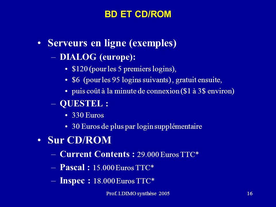 Prof. I.DIMO synthèse 200516 Serveurs en ligne (exemples) –DIALOG (europe): $120 (pour les 5 premiers logins), $6 (pour les 95 logins suivants), gratu