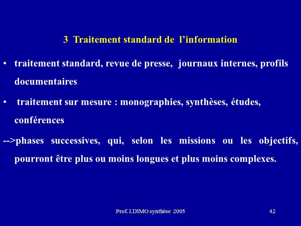 Prof. I.DIMO synthèse 200542 3 Traitement standard de linformation traitement standard, revue de presse, journaux internes, profils documentaires trai