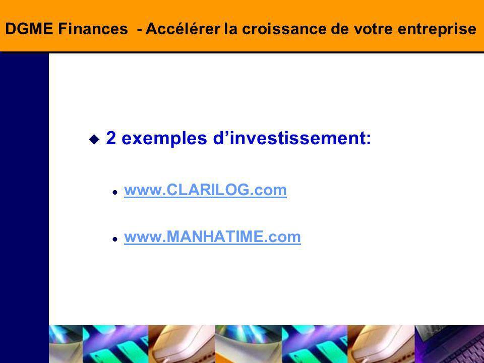 DGME Finances - Accélérer la croissance de votre entreprise 2 exemples dinvestissement: www.CLARILOG.com www.MANHATIME.com