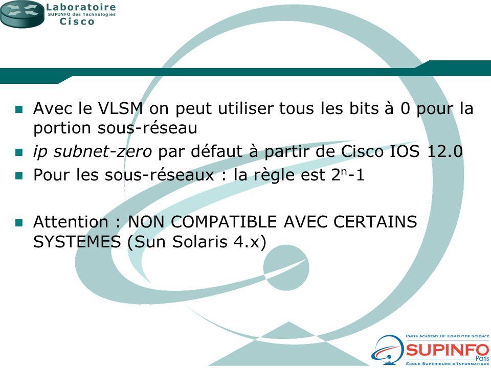 Avec le VLSM on peut utiliser tous les bits à 0 pour la portion sous-réseau ip subnet-zero par défaut à partir de Cisco IOS 12.0 Pour les sous-réseaux